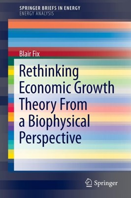 Rethinking Economic Growth Theory From a Biophysical Perspective Blair Fix 9783319128252
