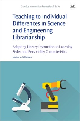 Teaching to Individual Differences in Science and Engineering Librarianship Jeanine Mary (Engineering Librarian and Professor Williamson 9780081018811