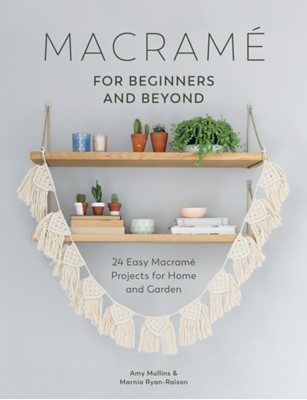 Macrame for Beginners and Beyond A. Millins 9781446306635