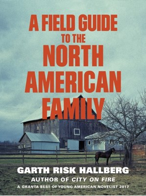 A Field Guide to the North American Family Garth Risk Hallberg 9781784707446