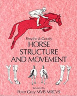 Horse Structure and Movement Peter C. Goody, Peter Gray, Reginald H. Smythe 9780851315478
