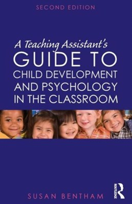 A Teaching Assistant's Guide to Child Development and Psychology in the Classroom Susan Bentham, Susan (University of Chichester Bentham 9780415569231