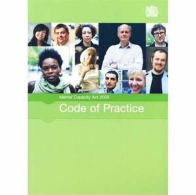 Mental Capacity Act 2005 code of practice Great Britain: Department for Constitutional Affairs 9780117037465