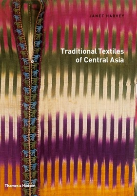 Traditional Textiles of Central Asia Janet Harvey 9780500278758