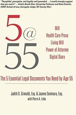 5@55: The 5 Essential Legal Documents You Need by Age 55 Judith D Grimaldi 9781610352581