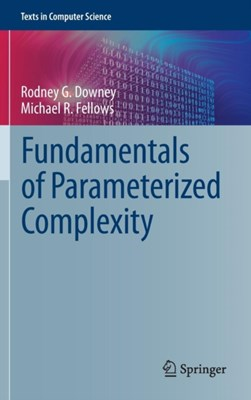 Fundamentals of Parameterized Complexity Michael Fellows, Rodney G. Downey 9781447155584
