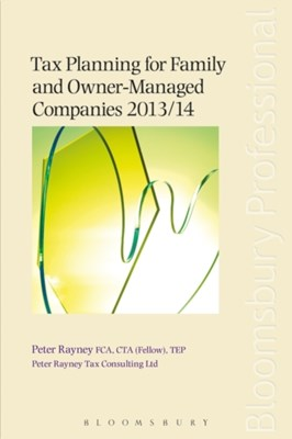 Tax Planning for Family and Owner-Managed Companies 2013/14 Peter Rayney 9781780431666
