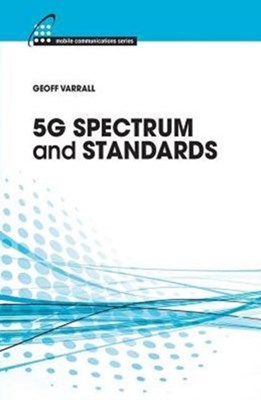 5G Spectrum and Standards Geoff Varrall 9781630810443