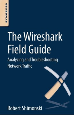 The Wireshark Field Guide Robert (is a networking and security veteran with over 20 years' experience in military Shimonski 9780124104136
