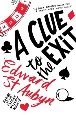 A Clue to the Exit Edward St Aubyn 9781447253556