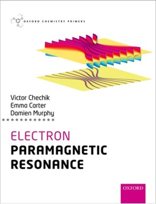 Electron Paramagnetic Resonance Victor (Reader Chechik, Emma (Postdoctoral Research Associate Carter, Damien M. (Professor of Physical Chemistry Murphy 9780198727606