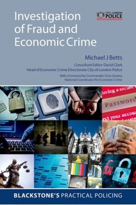 Investigation of Fraud and Economic Crime Michael J (Head of Training Delivery Betts 9780198799016