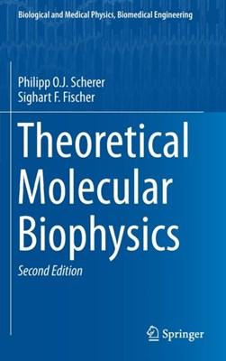 Theoretical Molecular Biophysics Sighart F. Fischer, Philipp O. J. Scherer 9783662556702