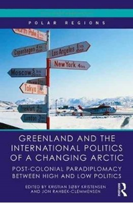 Greenland and the International Politics of a Changing Arctic  9781138061095