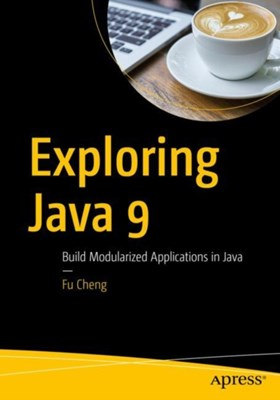 Exploring Java 9 Fu Cheng 9781484233290