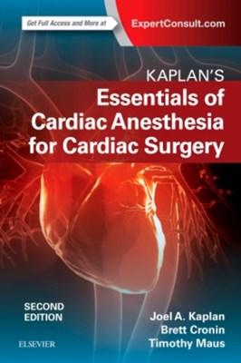 Kaplan's Essentials of Cardiac Anesthesia Joel A. Kaplan 9780323497985
