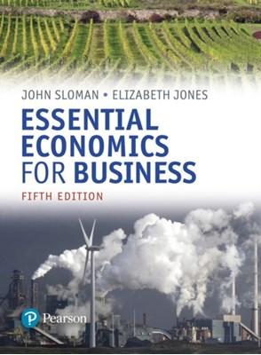 Essential Economics for Business (formerly Economics and the Business Environment) Elizabeth Jones, John Sloman 9781292151274
