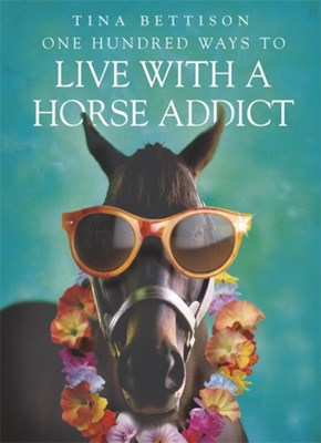 One Hundred Ways to Live With a Horse Addict Tina Bettison 9780340909331