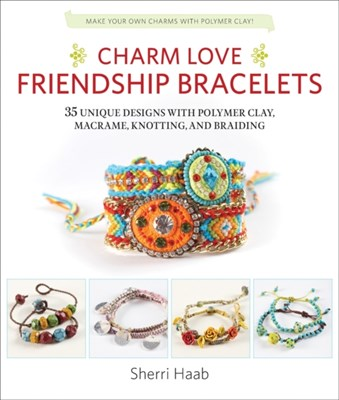 Charm Love Friendship Bracelets Sherri Haab 9781631590436