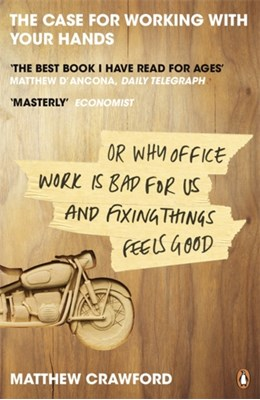 The Case for Working with Your Hands Matthew Crawford 9780141047294