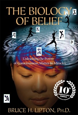 The Biology of Belief Bruce H. Lipton 9781781805473