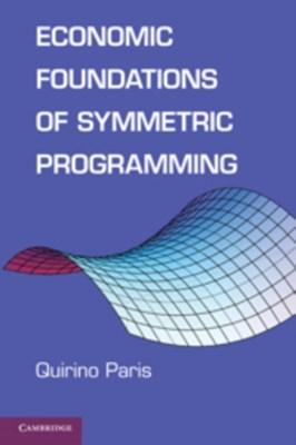 Economic Foundations of Symmetric Programming Quirino (University of California Paris 9780521123020