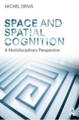 Space and Spatial Cognition Michel (French National Center for Scientific Research Denis, Michel Denis 9781138098336