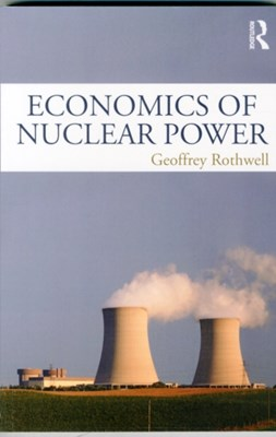 Economics of Nuclear Power Geoffrey (Stanford University Rothwell 9781138858411