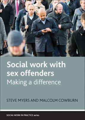 Social Work with Sex Offenders Malcolm Cowburn, Steve Myers 9781447301196