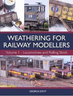 Weathering for Railway Modellers George Dent 9781785003301