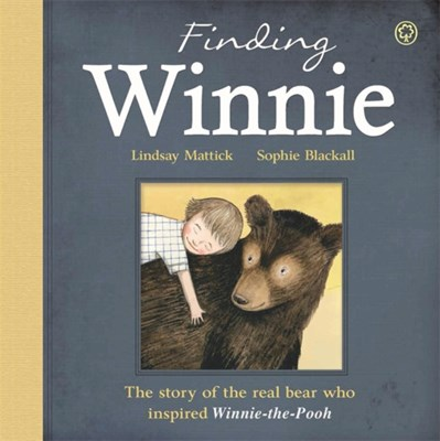 Finding Winnie: The Story of the Real Bear Who Inspired Winnie-the-Pooh Lindsay Mattick 9781408340240