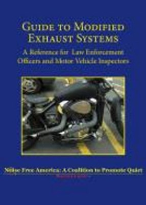 Guide to Modified Exhaust Systems: A Reference for Law Enforcement Officers and Motor Vehicle Inspectors Noise Free America, Free Noise 9781610353120