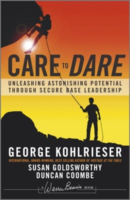 Care to Dare Duncan Coombe, Susan Goldsworthy, George Kohlrieser 9781119961574