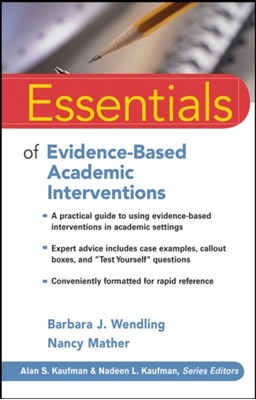 Essentials of Evidence-Based Academic Interventions Nancy Mather, Barbara J. Wendling 9780470206324