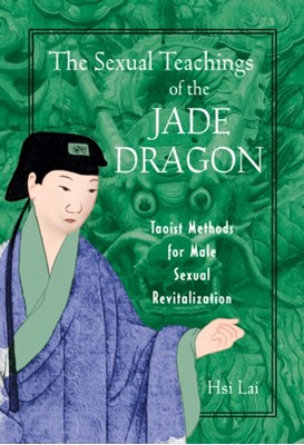 The Sexual Teachings of the Jade Dragon Hsi Lai 9780892819638