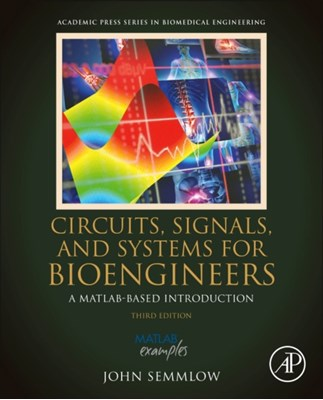Circuits, Signals and Systems for Bioengineers John (Rutgers University and Robert Wood Johnson Medical School-University of Medicine & Dentistry of New Jersey Semmlow 9780128093955