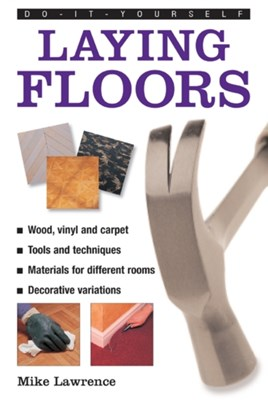Do-it-yourself Laying Floors Mike Lawrence 9780754826507