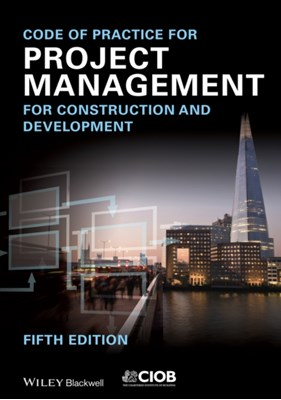 Code of Practice for Project Management for Construction and Development Chartered Institute of Building 9781118378083