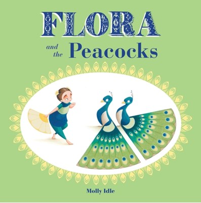 Flora and the Peacocks Molly Idle 9781452138169