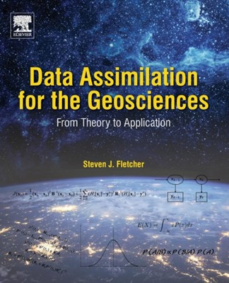 Data Assimilation for the Geosciences Steven James (Cooperative Institute for Research in the Atmosphere Fletcher 9780128044445