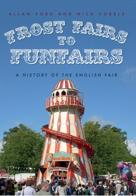 Frost Fairs to Funfairs Allan Ford, Nick Corble 9781445661520