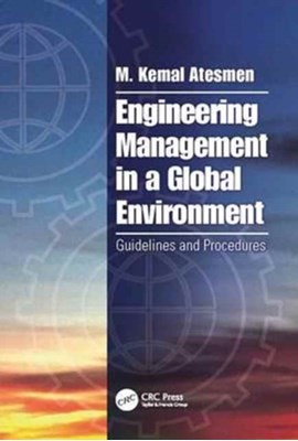 Engineering Management in a Global Environment M. Kemal (Independent Consultant Atesmen 9781138035744