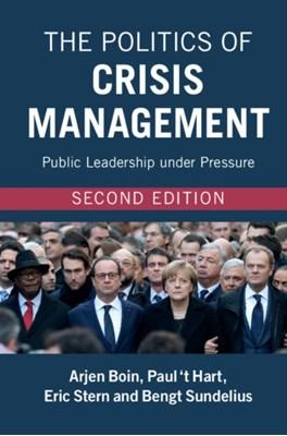 The Politics of Crisis Management Paul (Universiteit Utrecht 't Hart, Eric Stern, Bengt Sundelius, Arjen (Universiteit Leiden) Boin 9781107544253