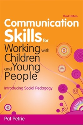 Communication Skills for Working with Children and Young People Pat Petrie 9781849051378