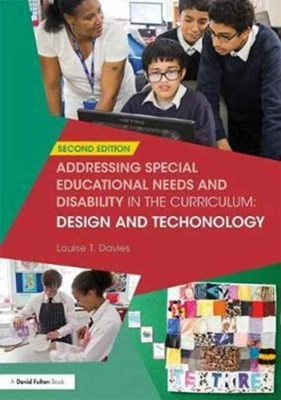 Addressing Special Educational Needs and Disability in the Curriculum: Design and Technology Louise T. (Founder of the Food Teachers Centre Davies 9780415376853