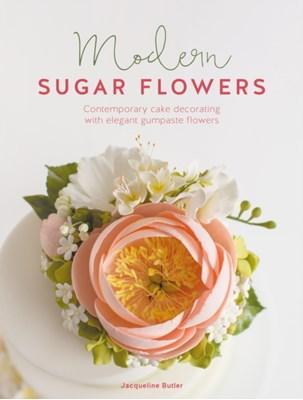 Modern Sugar Flowers Jacqueline Butler 9781446306468