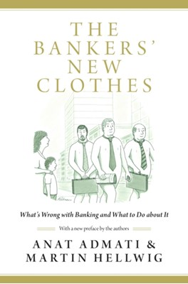 The Bankers' New Clothes Anat R. Admati, Martin Hellwig 9780691162386