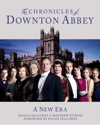 The Chronicles of Downton Abbey (Official Series 3 TV tie-in) Jessica Fellowes, Matthew Sturgis 9780007453252