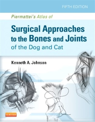 Piermattei's Atlas of Surgical Approaches to the Bones and Joints of the Dog and Cat Kenneth A. Johnson 9781437716344