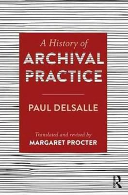 A History of Archival Practice Margaret Procter, Paul Delsalle 9781409455240
